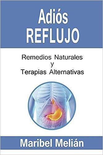 ADIÓS REFLUJO. Remedios Naturales y Terapias Alternativas ...