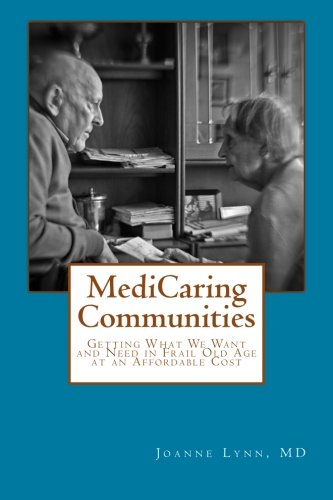 MediCaring Communities: Getting What We Want and Need in Frail Old Age At An Affordable Price pdf epub