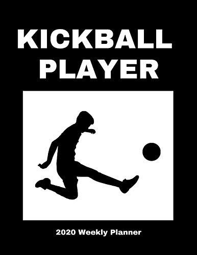 Kickball Player 2020 Weekly Planner: A 52-Week Calendar For Team Members (Kickball Player)