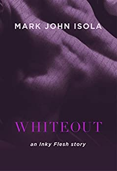 Whiteout: an Inky Flesh story by [Isola, Mark John ]