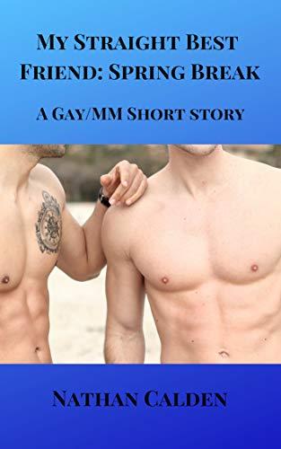 My Straight Best Friend: Spring Break (A Gay/MM Short Story)