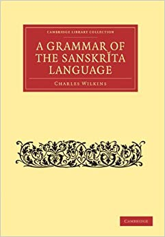 Book A Grammar of the Sanskrit Language (Cambridge Library Collection - Linguistics) by Charles Wilkins (2011-07-07)