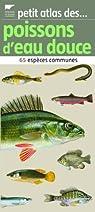 Petit atlas des poissons d'eau douce : 65 espèces communes par Keith
