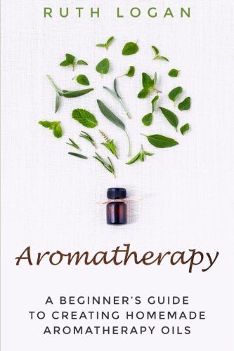 Download Aromatherapy: A Beginners Guide To Using Aromatherapy At Home pdf