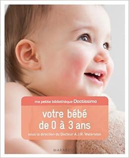 Ma Petite Bibliotheque Doctissimo Votre Bebe De 0 A 3 Ans Amazon Fr Waterston Dr A J R Livres