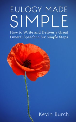 Eulogy Made Simple: How to Write and Deliver a Great Funeral Speech in Six Simple Steps