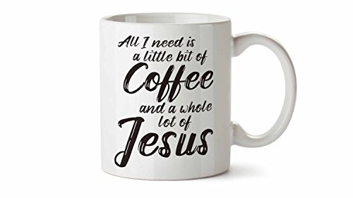 All I Need is a Little Bit of Coffee and a Whole Lot of Jesus 11 oz Novelty Coffee Mug by Honey Dew Gifts