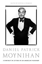 Daniel Patrick Moynihan: A Portrait in Letters of an American Visionary