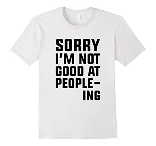mens-sorry-im-not-good-at-people-ing-t-shirts-quote-t-shirts-large-white