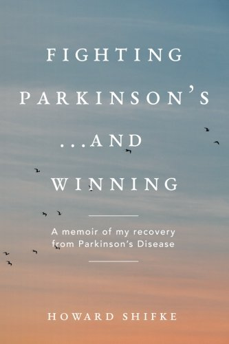Fighting Parkinsons And Winning  A Memoir Of My Recovery From Parkinsons Disease