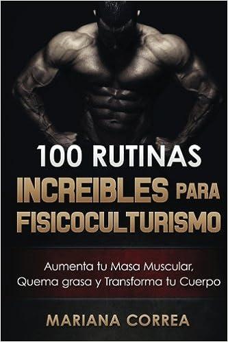 Descargar 100 Rutinas Increibles Para Fisicoculturismo: Aumenta Tu Musculatura, Quema Grasas  Y Transforma Tu Cuerpo Epub