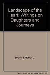 Landscape of the Heart: Writings on Daughters and Journeys by Stephen J. Lyons (1996-08-03)