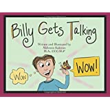 Billy Gets Talking: A Preschooler's Journey Overcoming Childhood Apraxia of Speech