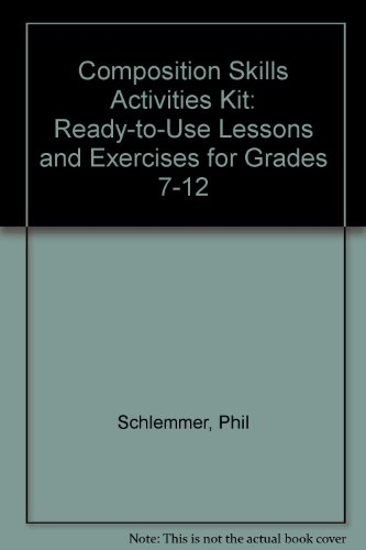 Composition Skills Activities Kit: Ready-To-Use Lessons and Exercises for Grades 7-12