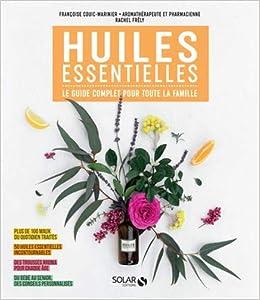 Amazon Fr Huiles Essentielles Le Guide Complet Pour