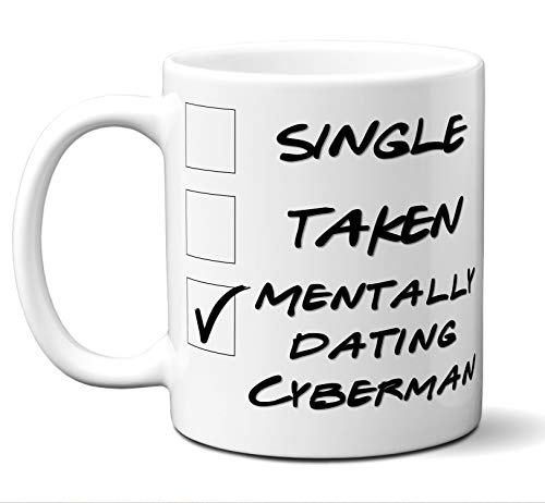 Funny Cyberman Mug. Single, Taken, Mentally Dating Coffee, Tea Cup. Perfect Novelty Gift Idea for Any Fan, Lover. Women, Men Boys, Girls. Birthday, Christmas 11 ounces. ()