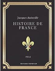 Histoire de France   Jacques Bainville: Texte intégral (Annoté d'une biographie)