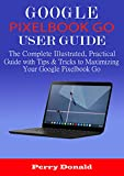 GOOGLE PIXELBOOK G0 USER GUIDE: The Complete
