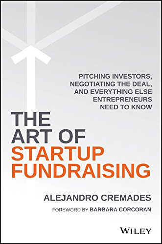 (The Art of Startup Fundraising: Pitching Investors, Negotiating the Deal, and Everything Else Entrepreneurs Need to Know)
