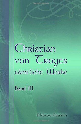 Christian von Troyes sämtliche Werke: Band III. Erec und Enide Taschenbuch – 4. September 2001 Adamant Media Corporation 0543733521 POE000000 POE001000
