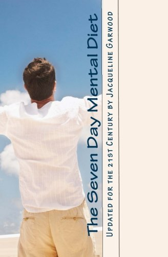 Download The Seven Day Mental Diet: Updated for the 21st Century by Jacqueline Garwood PDF