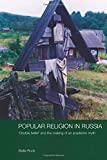 Popular Religion in Russia: 'Double Belief' and the Making of an Academic Myth (Routledge Studies in the History of…