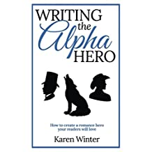 Writing the Alpha Hero: How to create a romance hero your readers will love