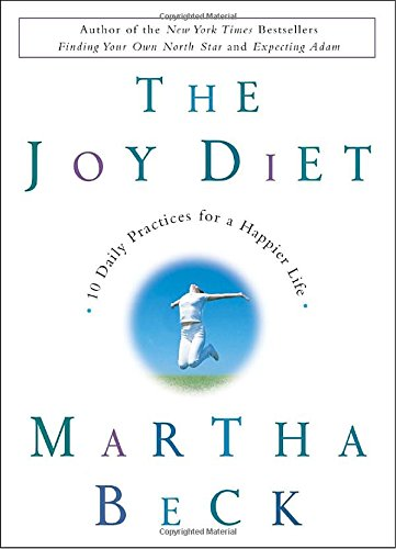 The Joy Diet: 10 Daily Practices for a Happier Life: Martha Beck ...