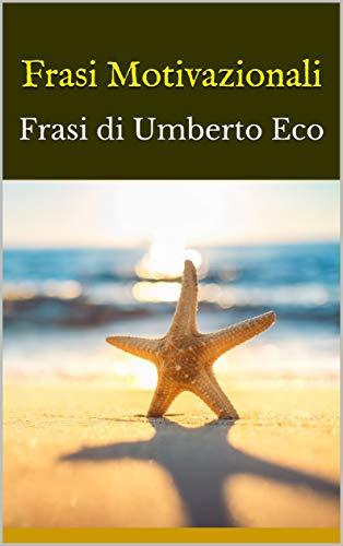 Amazon Com Frasi Motivazionali Frasi Di Umberto Eco Italian