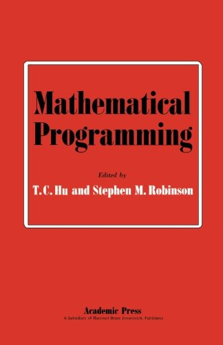 Download Mathematical Programming: Proceedings of an Advanced Seminar Conducted by the Mathematics Research Center, the University of Wisconsin, and the U. S. Army at Madison, September 11-13, 1972 ebook