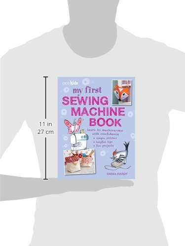 My First Sewing Machine Book: 35 fun and easy projects for children aged 7 years +