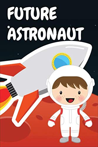 Future Astronaut: Journal for Boys to Write In Ideas and Doodles Space Rocket Galaxy Notebook 6 x 9 Inches Paperback 120 Pages (Inflatable Lego)