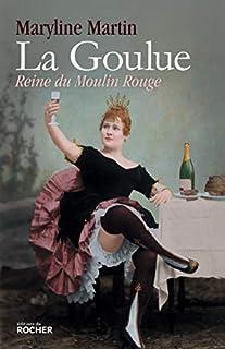 La Goulue : reine du Moulin-Rouge, Martin, Maryline
