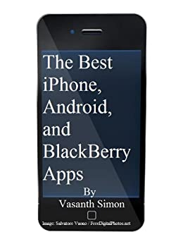 The Best iPhone, Android, and BlackBerry Apps by [Simon, Vasanth]