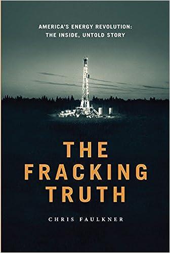 The Fracking Truth: America's Energy Revolution: The Inside, Untold Story