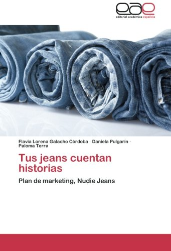 tus-jeans-cuentan-historias-plan-de-marketing-nudie-jeans-spanish-edition