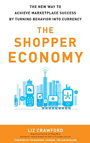 The Shopper Economy: The New Way to Achieve Marketplace Success by Turning Behavior into Currency (Best Way To Advertise A Product)