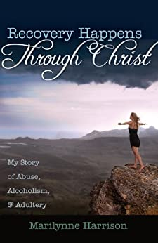 Recovery Happens Through Christ (My Story of Abuse, Alcoholism, and ...