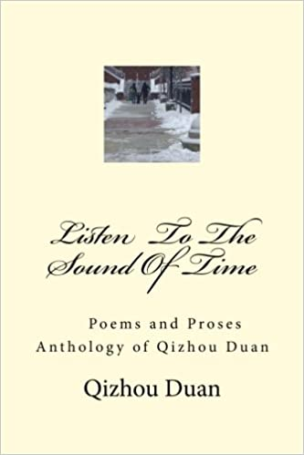Listen To The Sound Of Time: Poems and Prose Anthology of Qizhou