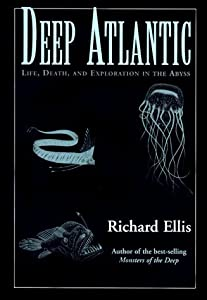 Deep Atlantic: Life, Death, and Exploration in the Abyss by Richard Ellis (1998-10-01) by Lyons Press