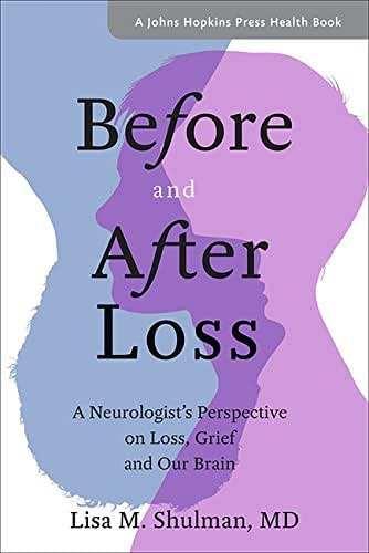 Before and After Loss: A Neurologist's Perspective on Loss, Grief, and Our Brain (A Johns Hopkins Press Health Book)