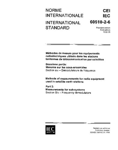 IEC 60510-2-6 Ed. 1.0 b:1992, Methods of measurements for radio equipment used in satellite earth stations - Part 2: Measurements for sub-systems - Section six: Frequency demodulators