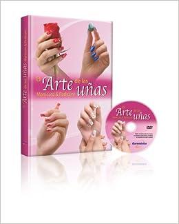 EL ARTE DE LAS UÑAS MANICURE Y PEDICURE (+ 1 DVD).: Amazon.es: EUROMEXICO: Libros