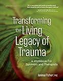 Transforming The Living Legacy of Trauma: A