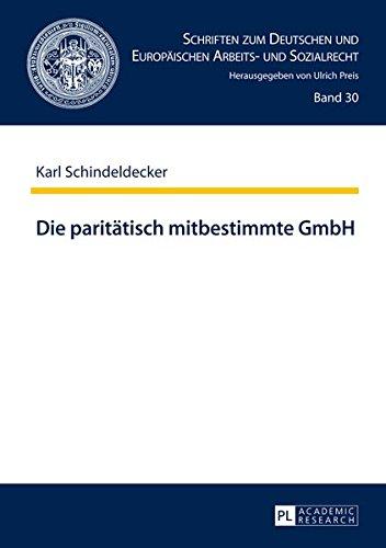 Die paritätisch mitbestimmte GmbH (Schriften zum Deutschen und Europäischen Arbeits- und Sozialrecht, Band 30)