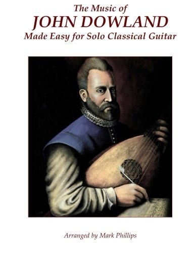 Dowlands Tears - The Music of John Dowland Made Easy for Solo Classical Guitar