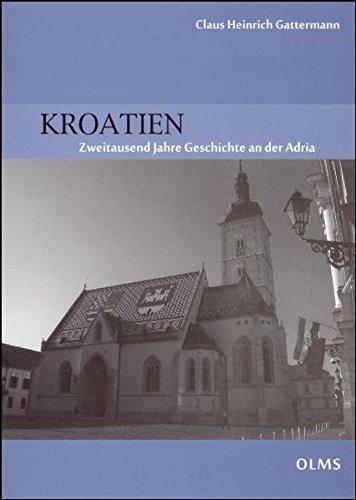 Kroatien: Zweitausend Jahre Geschichte an der Adria. (Historische Texte und Studien)