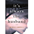 It's Always the Husband: A Novel