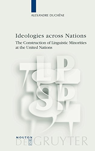 Ideologies across Nations: The Construction of Linguistic Minorities at the United Nations (Language, Power and Social P