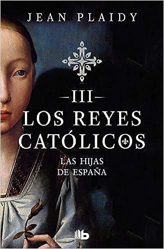 Las hijas de España (Los Reyes Católicos 3): Amazon.es: Plaidy, Jean, UGARTE, ISABEL;: Libros